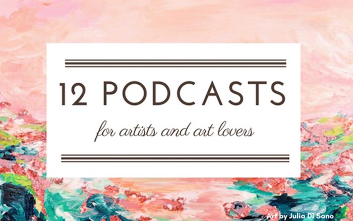 12 Podcasts for Artists and Art Lovers